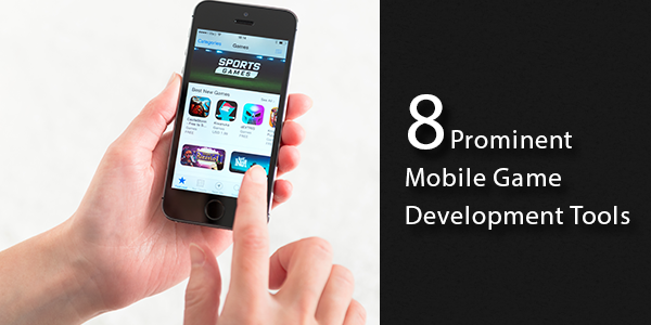 8 Prominent Mobile Game Development Tools
