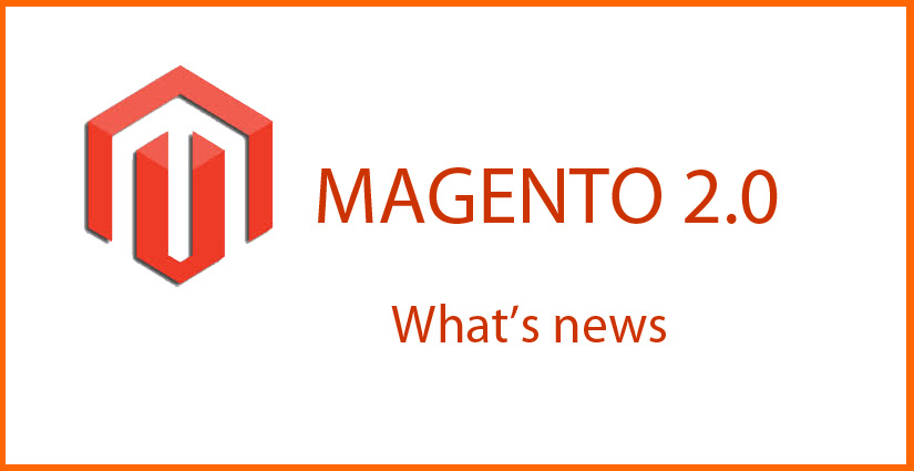 The New Dawn In Ecommerce Industry - Magento 2.0 & Its Features