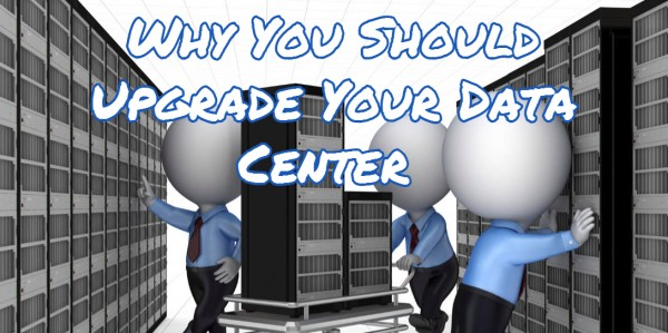 Why You Should Upgrade Your Data Center