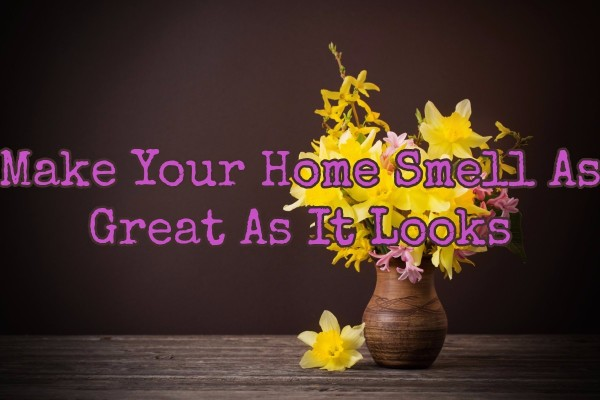 Make Your Home Smell As Great As It Looks