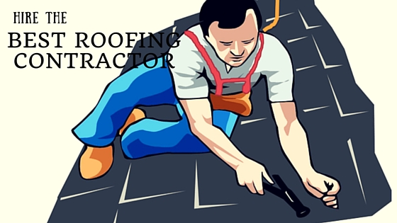 Tips For Homeowners To Hire The Best Roofing Contractor