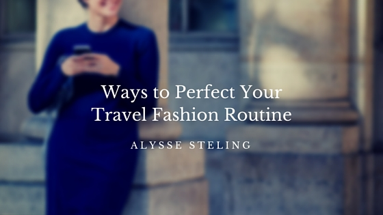 10 Ways To Perfect Your Travel Fashion Routine
