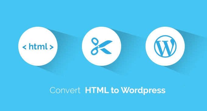 HTML To WordPress Conversion And Its Benefits