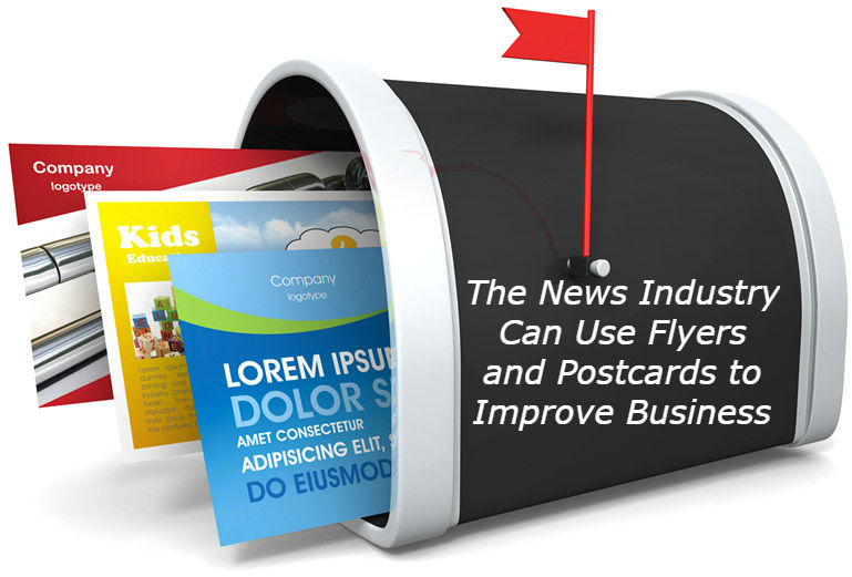 The News Industry Can Use Flyers and Postcards To Improve Business